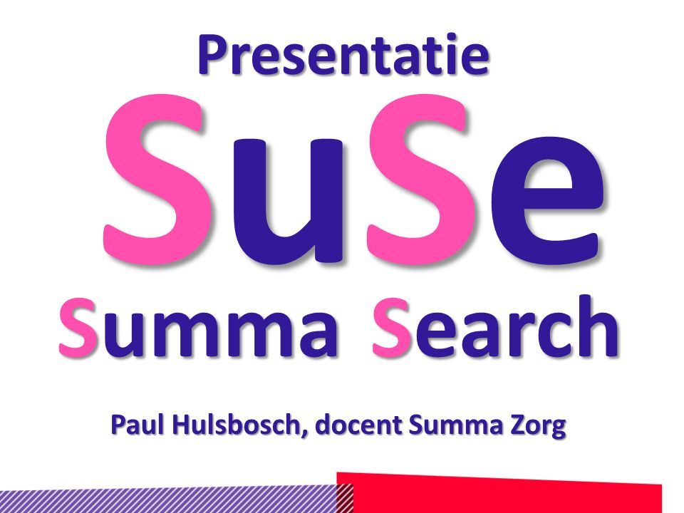 SuSeSuSeSuSeSuSe Summa Search Presentatie Paul Hulsbosch, docent Summa Zorg