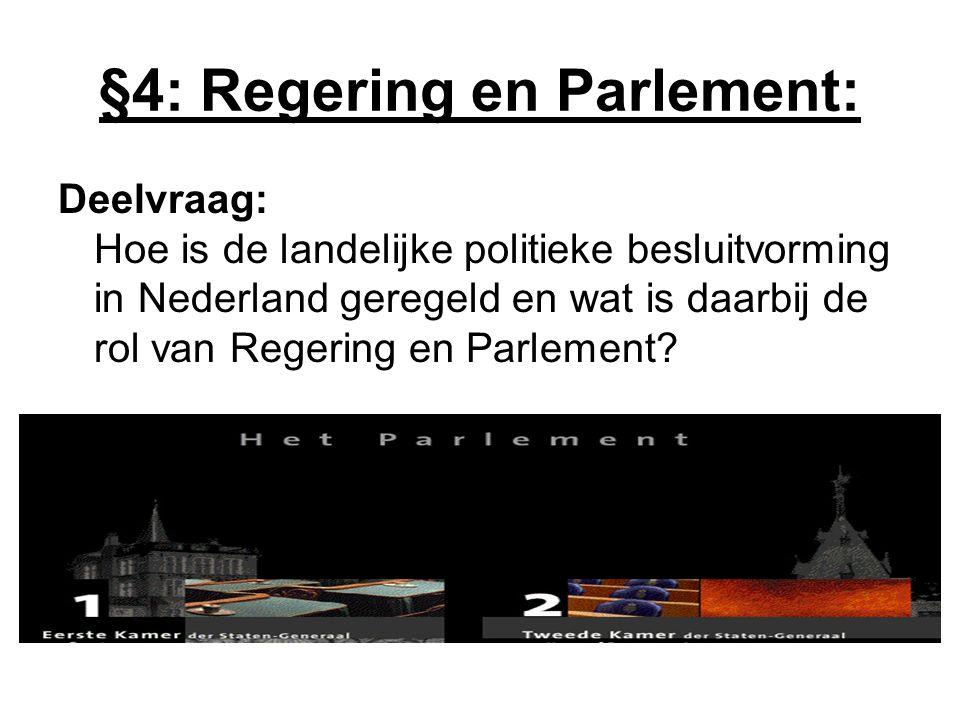 §4: Regering en Parlement: Deelvraag: Hoe is de landelijke politieke besluitvorming in Nederland geregeld en wat is daarbij de rol van Regering en Par