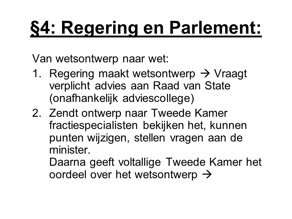 §4: Regering en Parlement: Van wetsontwerp naar wet: 1.Regering maakt wetsontwerp  Vraagt verplicht advies aan Raad van State (onafhankelijk adviesco