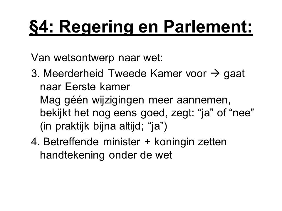 §4: Regering en Parlement: Van wetsontwerp naar wet: 3. Meerderheid Tweede Kamer voor  gaat naar Eerste kamer Mag géén wijzigingen meer aannemen, bek