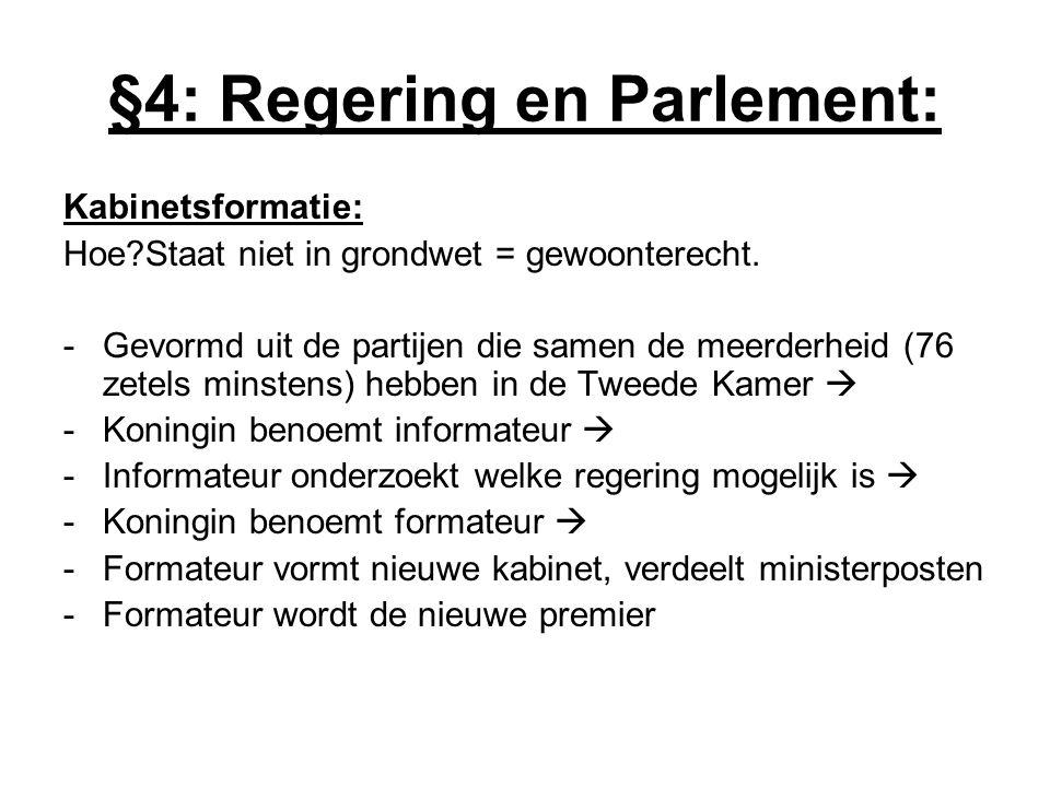 §4: Regering en Parlement: Kabinetsformatie: Hoe?Staat niet in grondwet = gewoonterecht. -Gevormd uit de partijen die samen de meerderheid (76 zetels