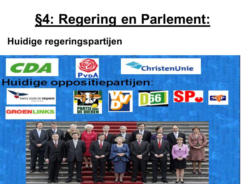 §4: Regering en Parlement: Taken Parlement -Controleren van de regering -Wetgeving Aantal rechten voor wetgeving: -Begrotingsrecht (goedkeuren) -Amendement = bij meerderheid veranderingen aanbrengen in wetsvoorstellen -Initiatief = wetsontwerp indienen