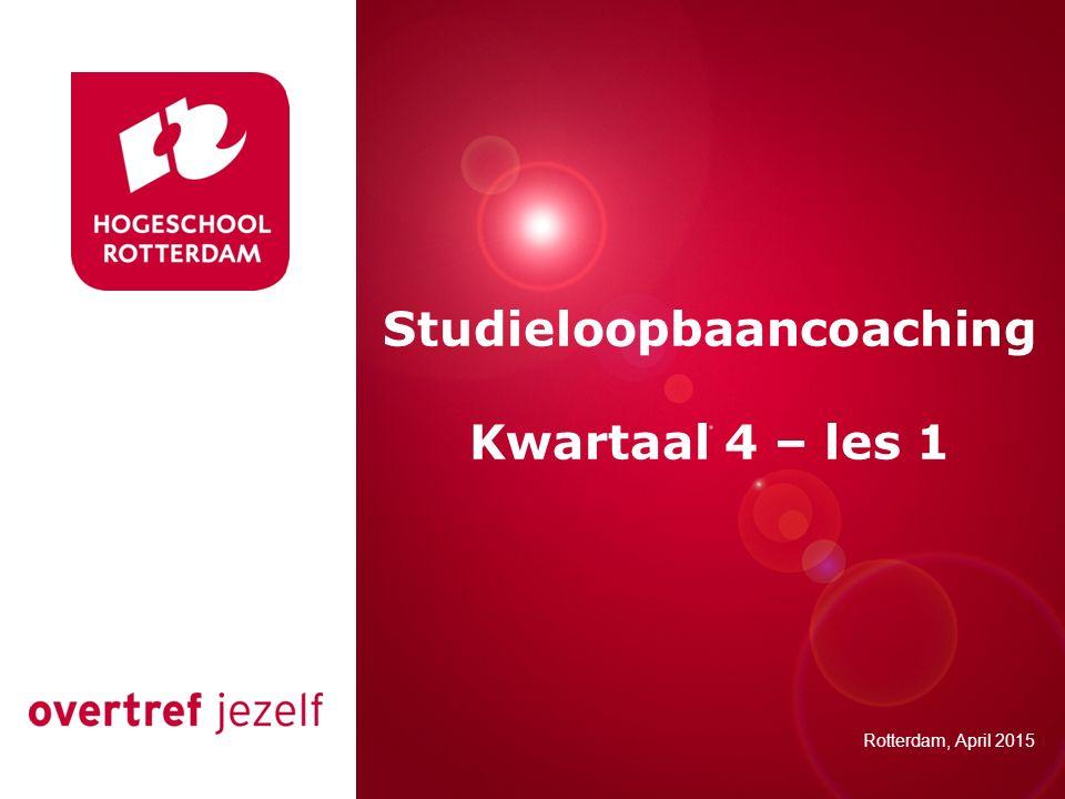 Presentatie titel Rotterdam, 00 januari 2007 Studieloopbaancoaching Kwartaal 4 – les 1 Rotterdam, April 2015