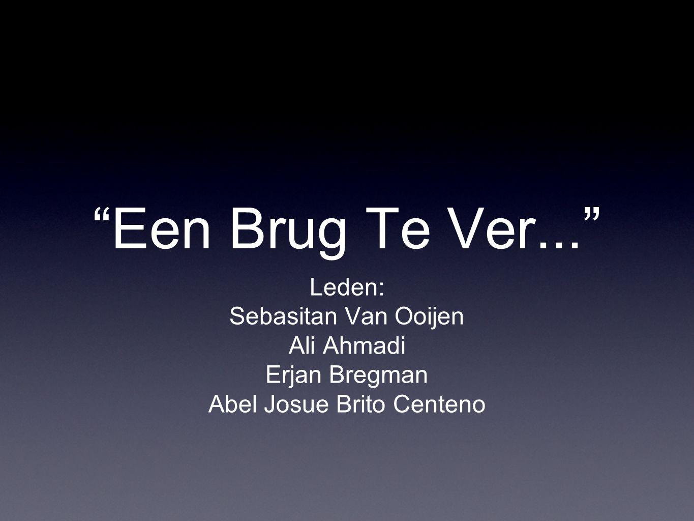 """Een Brug Te Ver..."" Leden: Sebasitan Van Ooijen Ali Ahmadi Erjan Bregman Abel Josue Brito Centeno"