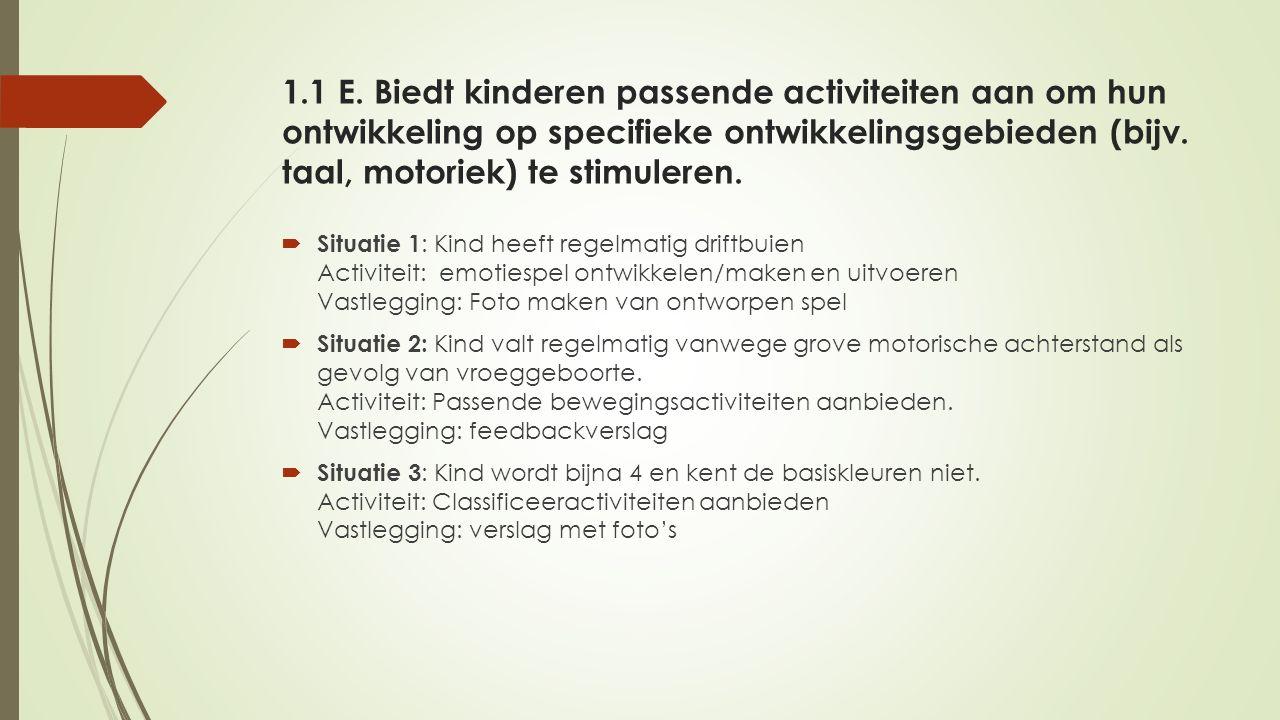 1.1 E. Biedt kinderen passende activiteiten aan om hun ontwikkeling op specifieke ontwikkelingsgebieden (bijv. taal, motoriek) te stimuleren.  Situat