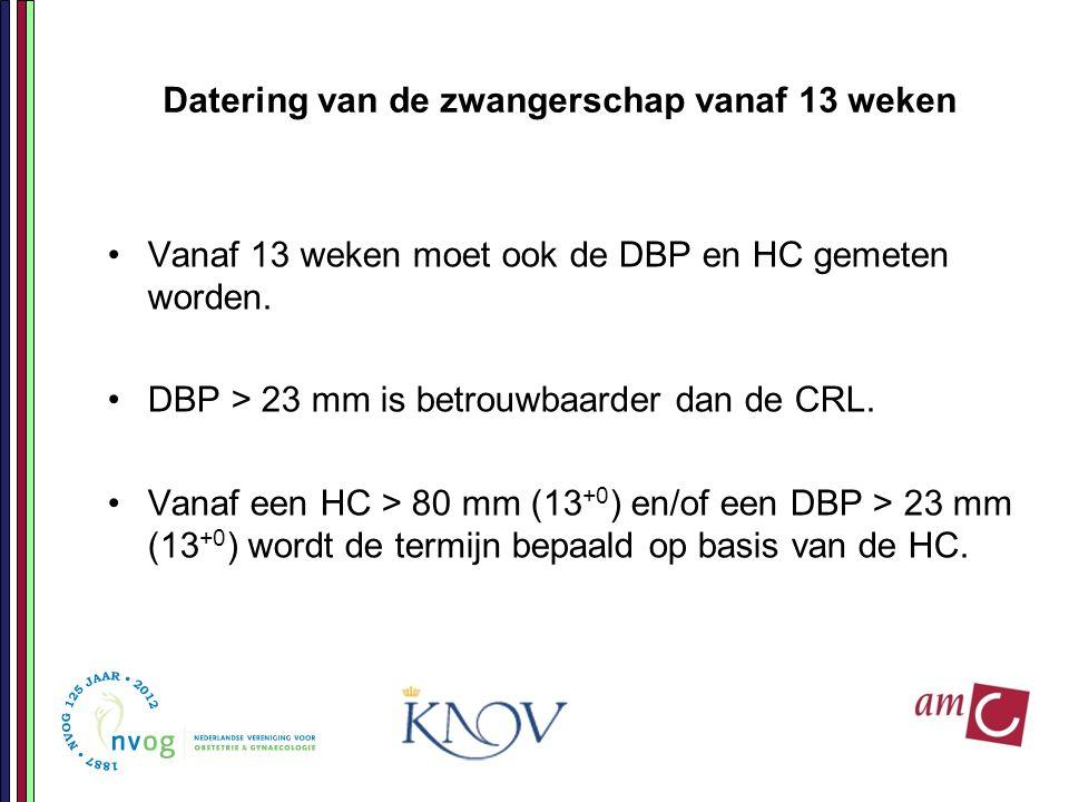 Datering van de zwangerschap vanaf 13 weken Vanaf 13 weken moet ook de DBP en HC gemeten worden. DBP > 23 mm is betrouwbaarder dan de CRL. Vanaf een H