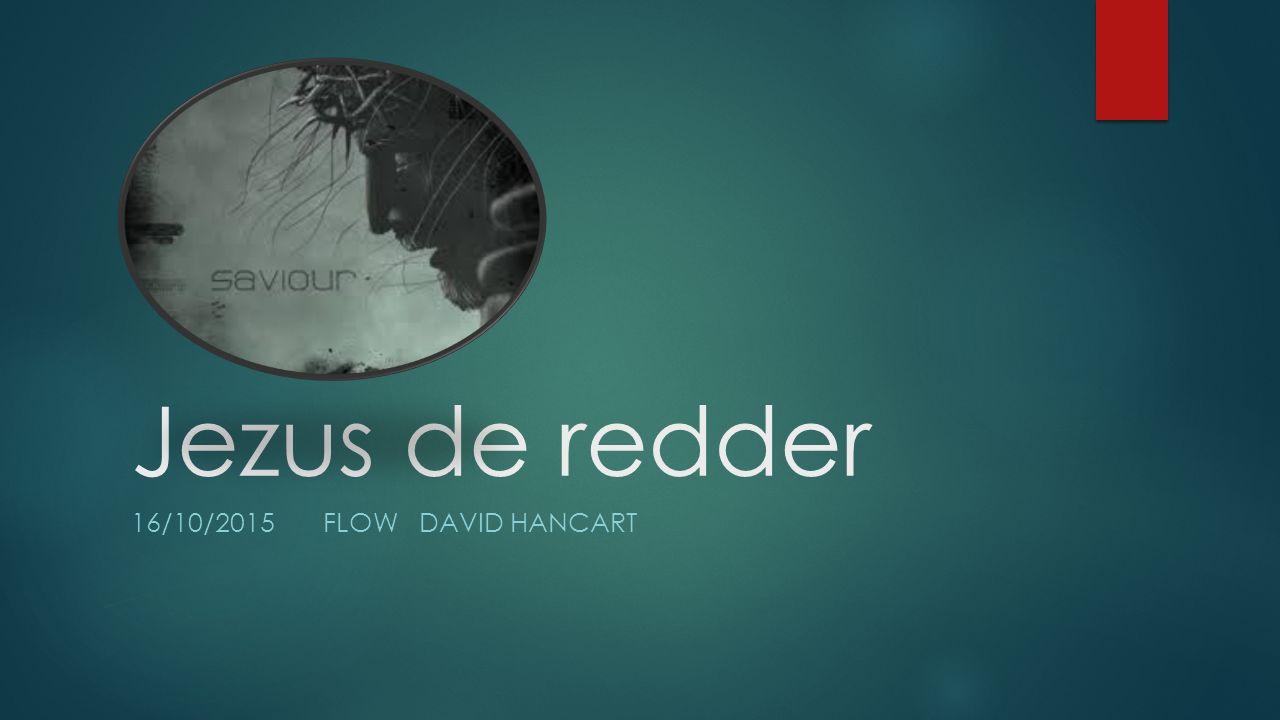 Jezus de redder 16/10/2015FLOW DAVID HANCART