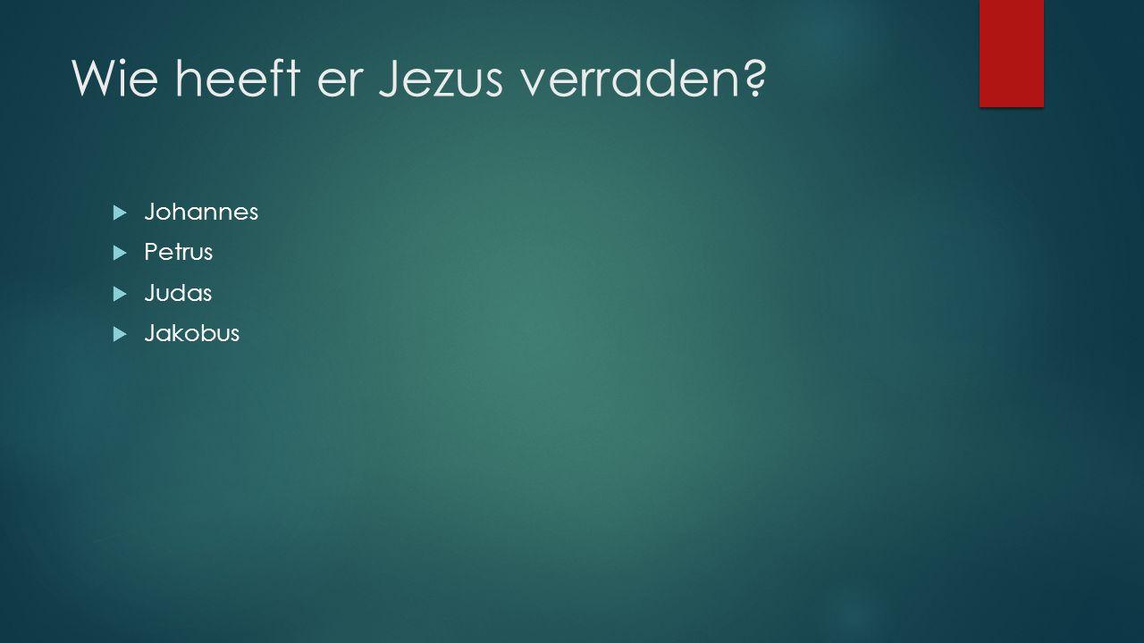 Wie heeft er Jezus verraden?  Johannes  Petrus  Judas  Jakobus