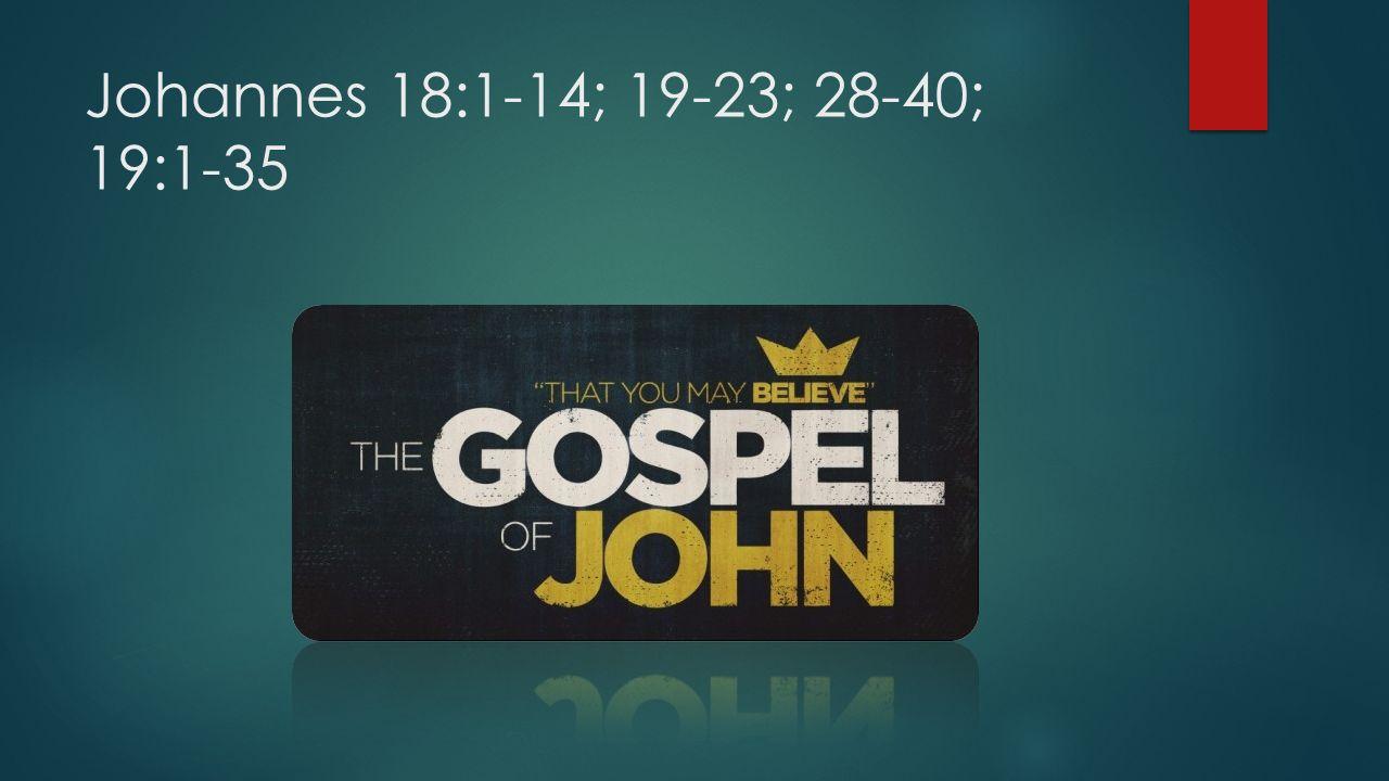 Johannes 18:1-14; 19-23; 28-40; 19:1-35