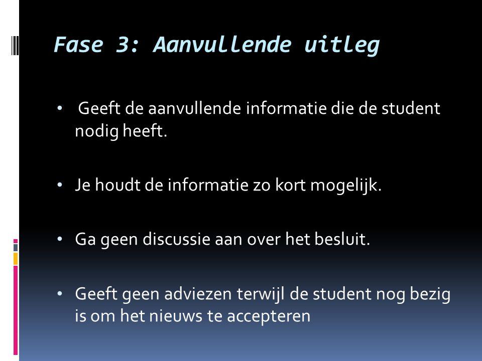 Fase 3: Aanvullende uitleg Geeft de aanvullende informatie die de student nodig heeft. Je houdt de informatie zo kort mogelijk. Ga geen discussie aan