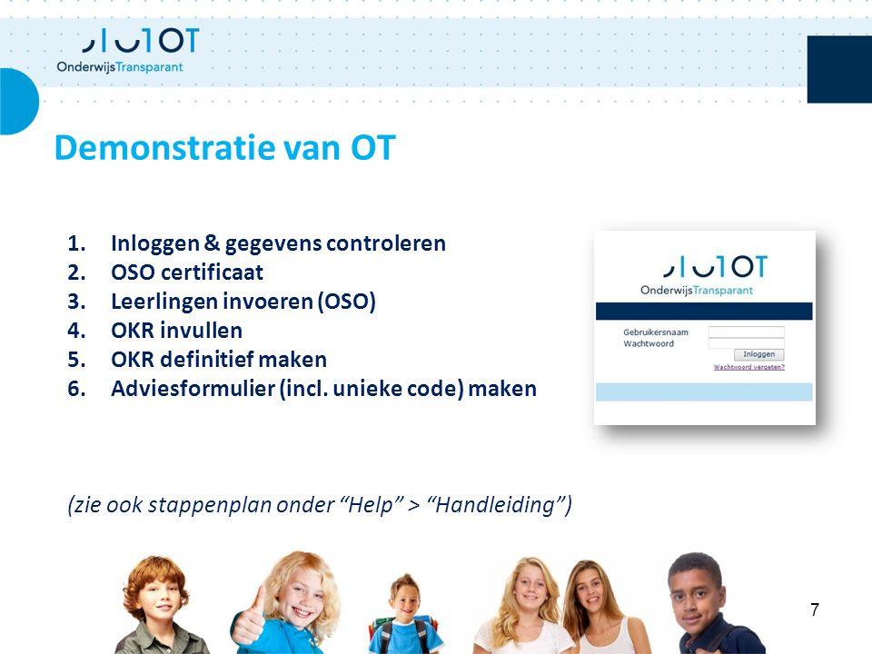 Demonstratie van OT 1.Inloggen & gegevens controleren 2.OSO certificaat 3.Leerlingen invoeren (OSO) 4.OKR invullen 5.OKR definitief maken 6.Adviesformulier (incl.
