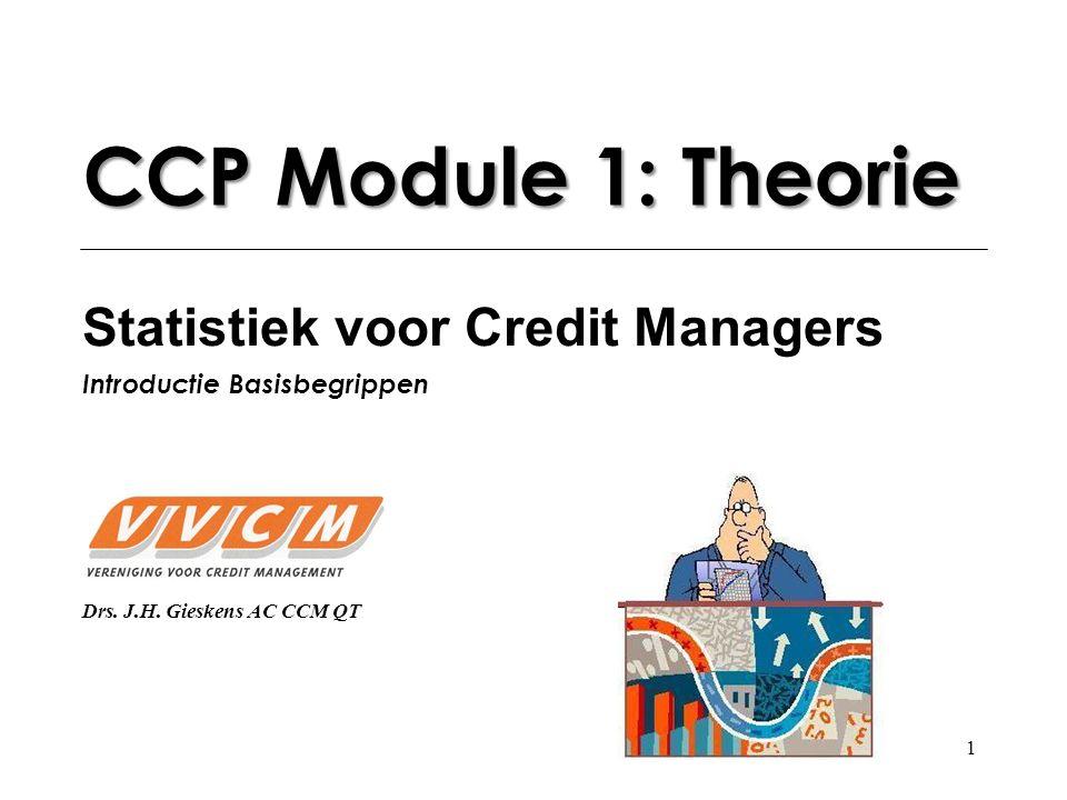 1 CCP Module 1: Theorie Statistiek voor Credit Managers Introductie Basisbegrippen Drs.