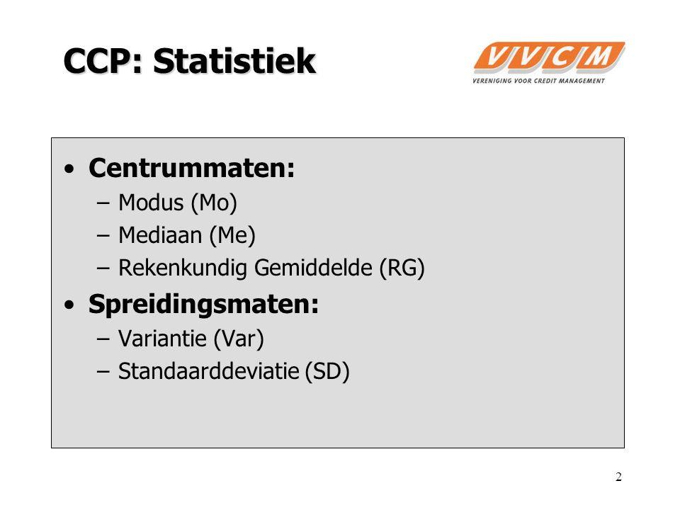 2 CCP: Statistiek Centrummaten: –Modus (Mo) –Mediaan (Me) –Rekenkundig Gemiddelde (RG) Spreidingsmaten: –Variantie (Var) –Standaarddeviatie (SD)