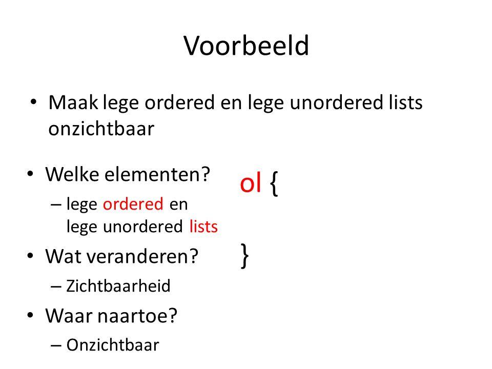 Voorbeeld Maak lege ordered en lege unordered lists onzichtbaar ol { } Welke elementen.