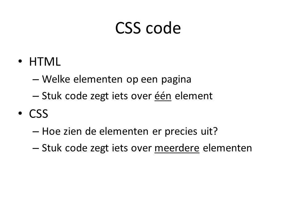 CSS code HTML – Welke elementen op een pagina – Stuk code zegt iets over één element CSS – Hoe zien de elementen er precies uit.