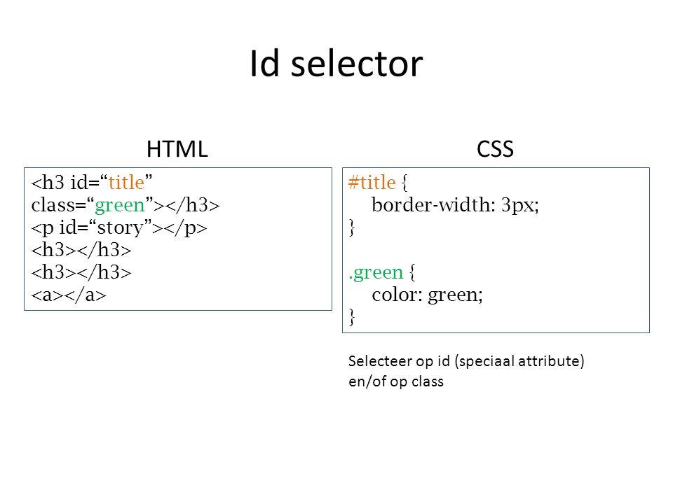 Id selector #title { border-width: 3px; }.green { color: green; } HTMLCSS Selecteer op id (speciaal attribute) en/of op class