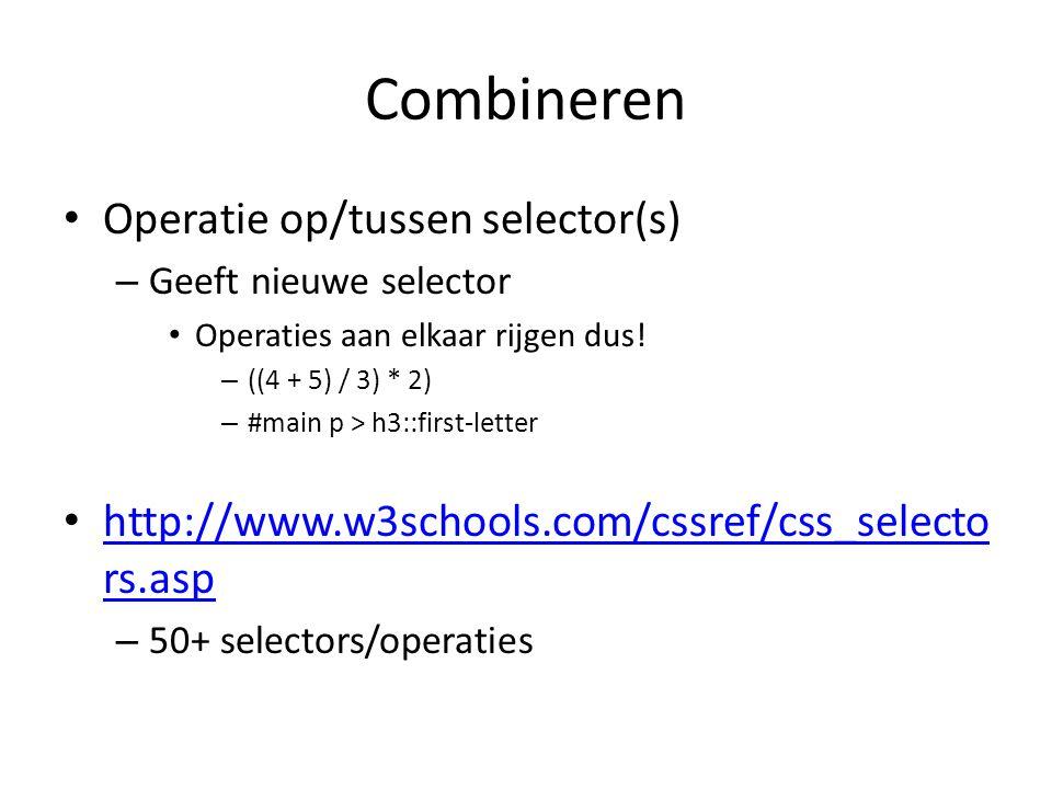 Combineren Operatie op/tussen selector(s) – Geeft nieuwe selector Operaties aan elkaar rijgen dus.