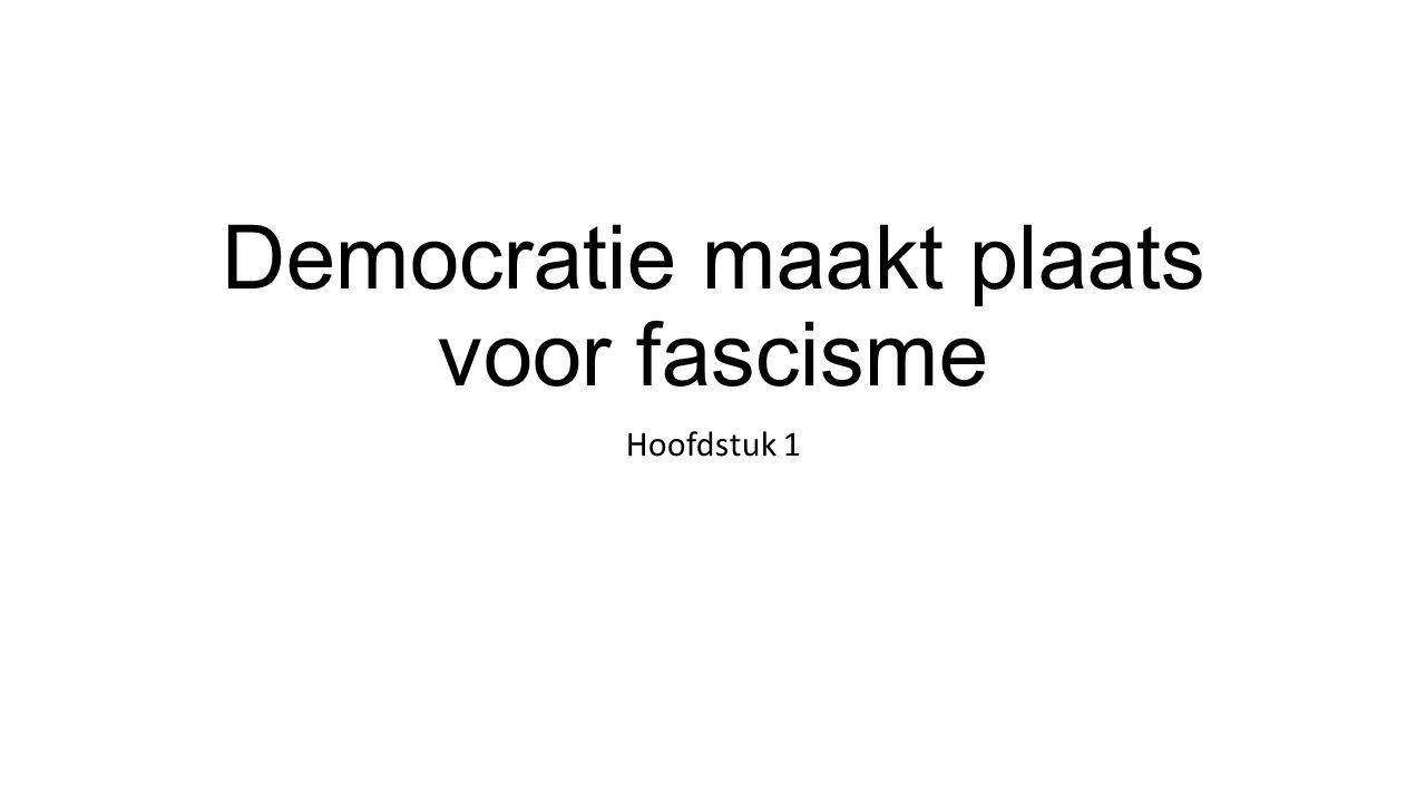 Democratie maakt plaats voor fascisme Hoofdstuk 1