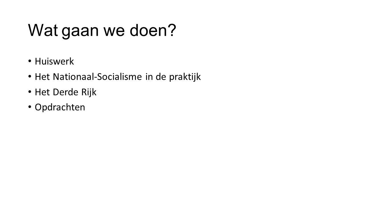 Wat gaan we doen? Huiswerk Het Nationaal-Socialisme in de praktijk Het Derde Rijk Opdrachten