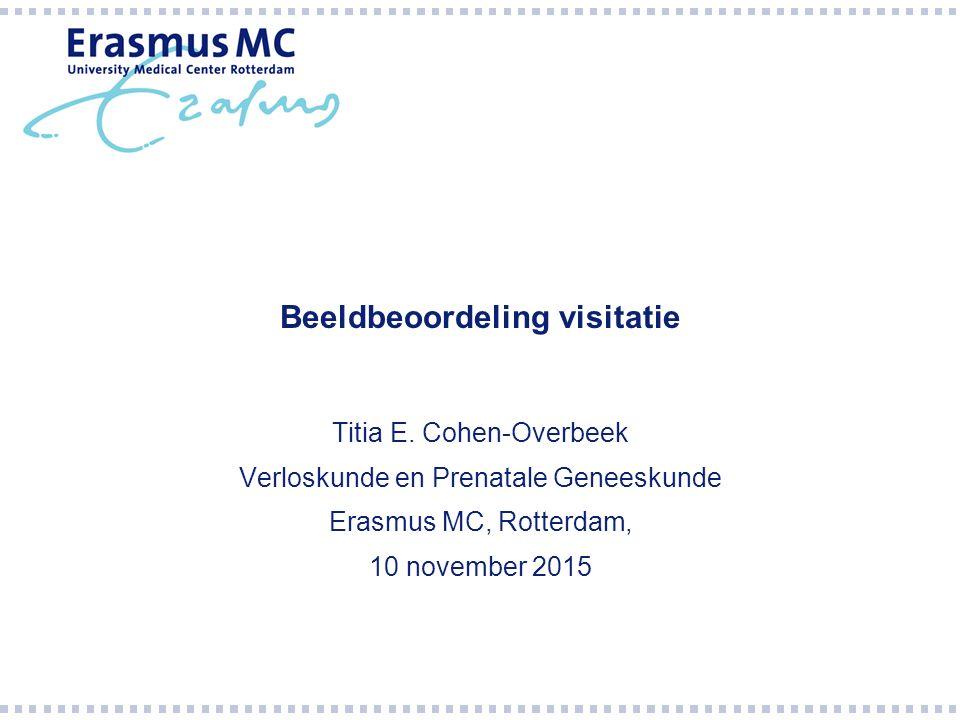 Beeldbeoordeling visitatie Titia E. Cohen-Overbeek Verloskunde en Prenatale Geneeskunde Erasmus MC, Rotterdam, 10 november 2015