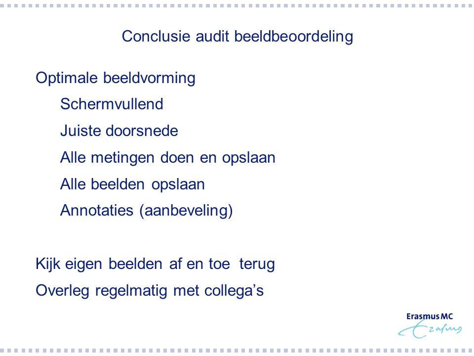 Conclusie audit beeldbeoordeling  Optimale beeldvorming  Schermvullend  Juiste doorsnede  Alle metingen doen en opslaan  Alle beelden opslaan  A