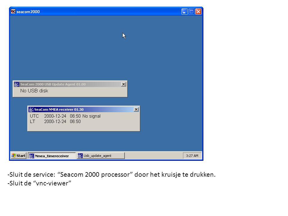 -Sluit de service: Seacom 2000 processor door het kruisje te drukken. -Sluit de vnc-viewer