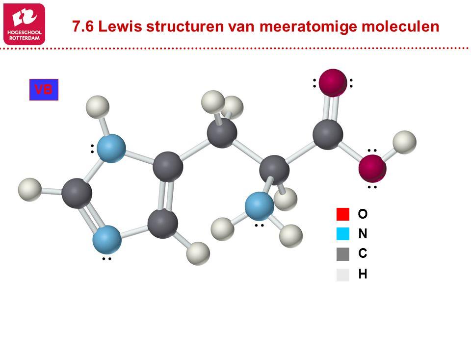 7.6 Lewis structuren van meeratomige moleculen O N C H VB