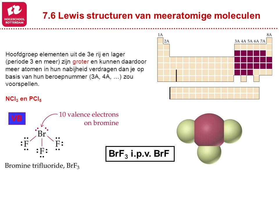 7.6 Lewis structuren van meeratomige moleculen Hoofdgroep elementen uit de 3e rij en lager (periode 3 en meer) zijn groter en kunnen daardoor meer ato