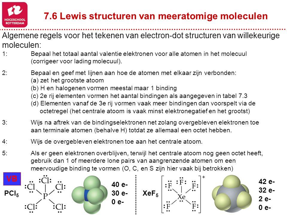 7.6 Lewis structuren van meeratomige moleculen Algemene regels voor het tekenen van electron-dot structuren van willekeurige moleculen: 1:Bepaal het t