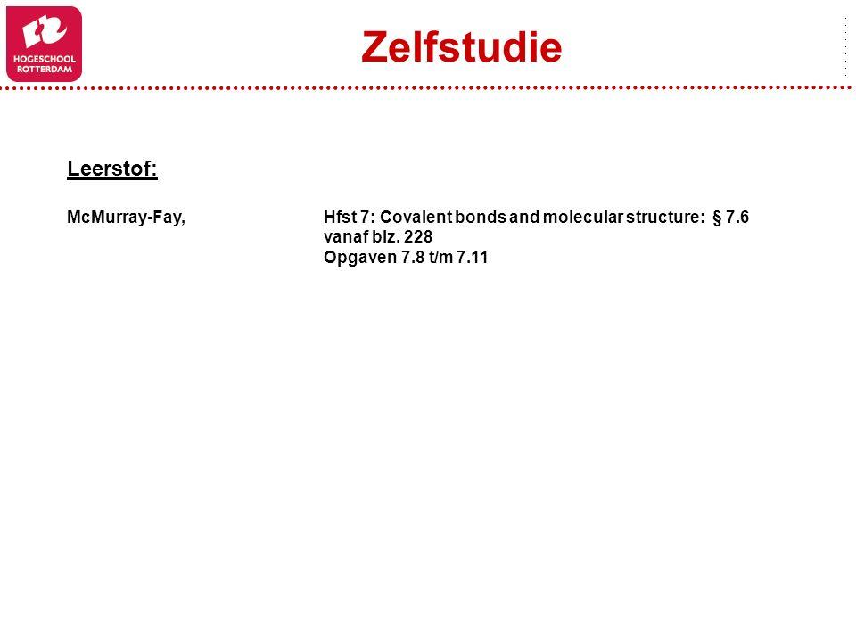 Zelfstudie Leerstof: McMurray-Fay, Hfst 7: Covalent bonds and molecular structure: § 7.6 vanaf blz. 228 Opgaven 7.8 t/m 7.11