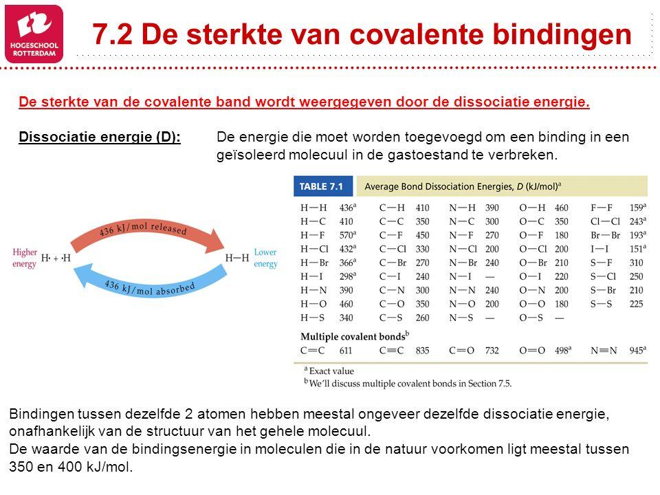 7.2 De sterkte van covalente bindingen De sterkte van de covalente band wordt weergegeven door de dissociatie energie. Dissociatie energie (D): De ene