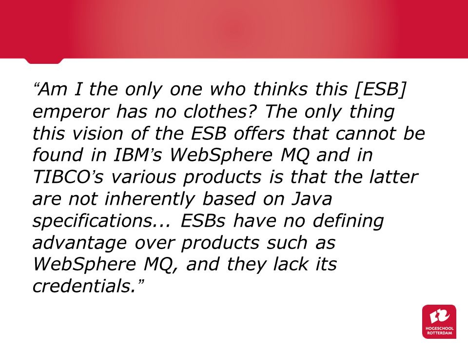 ESB als Service Proxy Zo n proxy dienst hoeft geen ingebouwde mogelijkheid van de ESB te zijn Hij kan gewoon ook worden ingezet als een afzonderlijke dienst, die via de ESB wordt aangeboden