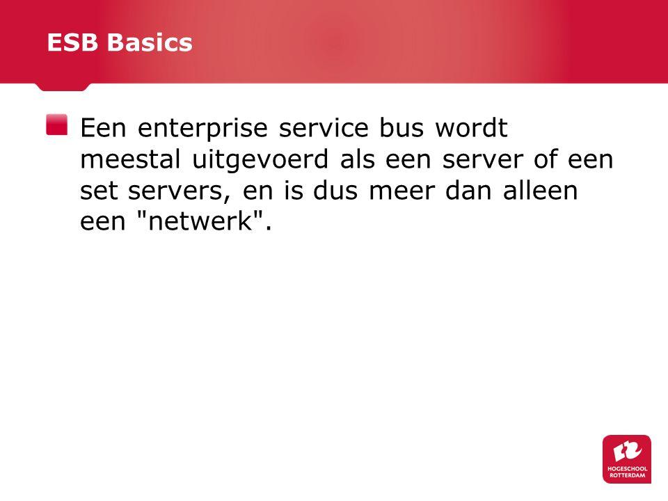 ESB Basics Een enterprise service bus wordt meestal uitgevoerd als een server of een set servers, en is dus meer dan alleen een netwerk .