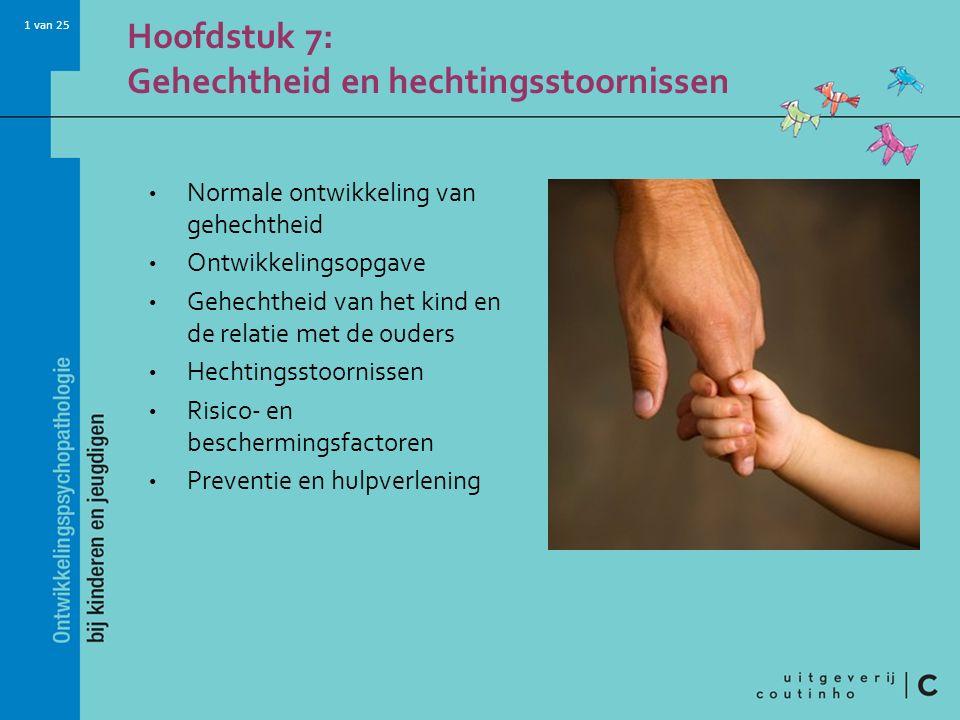 1 van 25 Hoofdstuk 7: Gehechtheid en hechtingsstoornissen Normale ontwikkeling van gehechtheid Ontwikkelingsopgave Gehechtheid van het kind en de rela