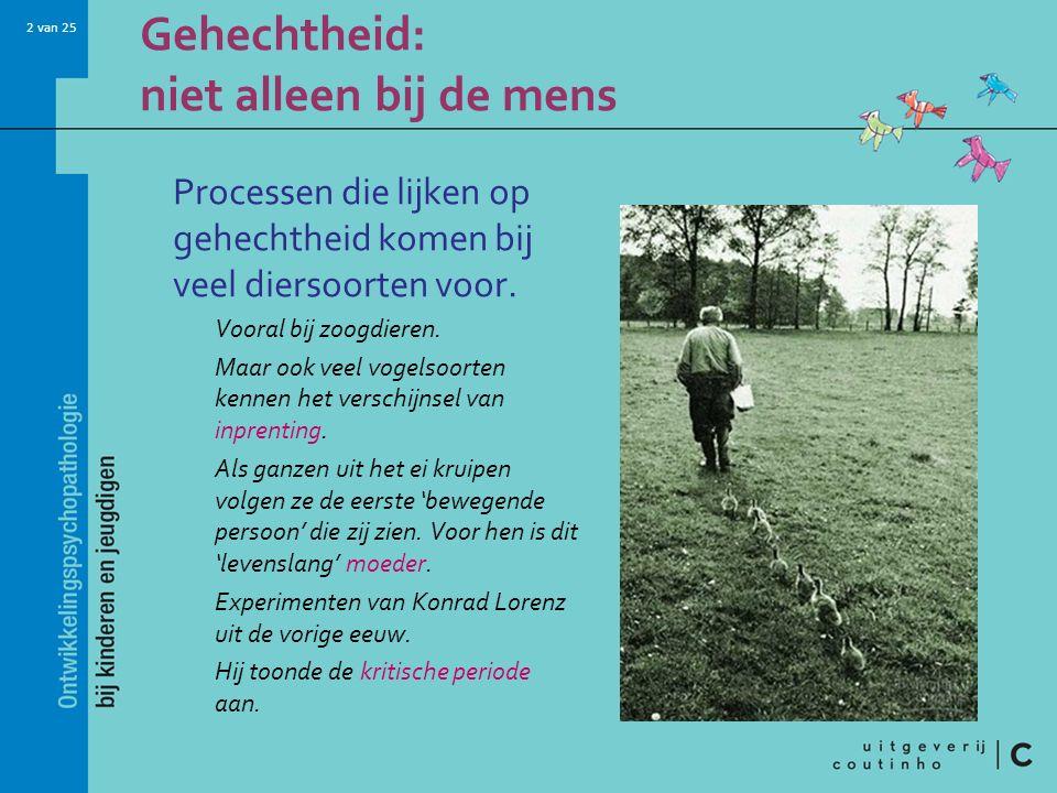 2 van 25 Gehechtheid: niet alleen bij de mens Processen die lijken op gehechtheid komen bij veel diersoorten voor. Vooral bij zoogdieren. Maar ook vee