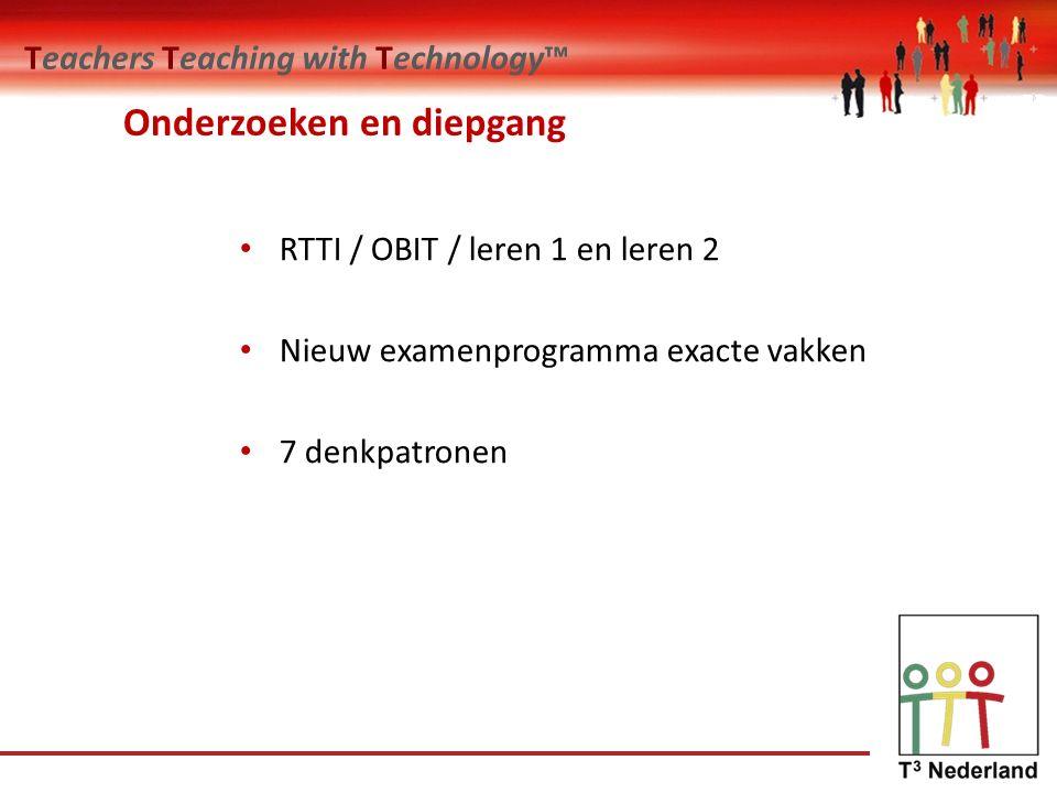 Teachers Teaching with Technology™ Onderzoeken en diepgang RTTI / OBIT / leren 1 en leren 2 Nieuw examenprogramma exacte vakken 7 denkpatronen