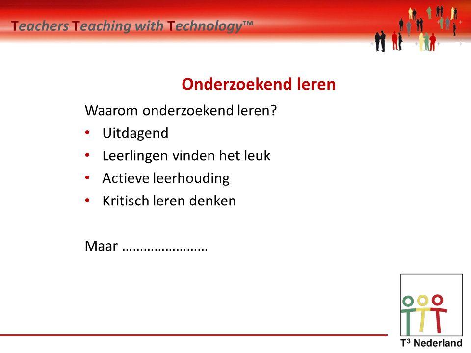 Teachers Teaching with Technology™ Onderzoekend leren Waarom onderzoekend leren.