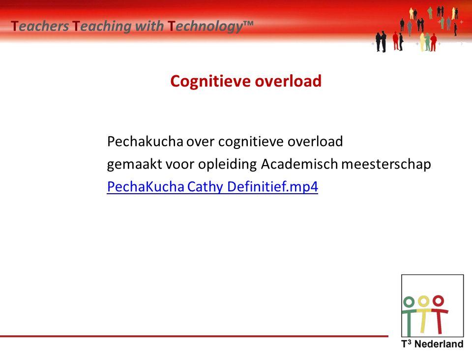 Teachers Teaching with Technology™ Cognitieve overload Pechakucha over cognitieve overload gemaakt voor opleiding Academisch meesterschap PechaKucha Cathy Definitief.mp4