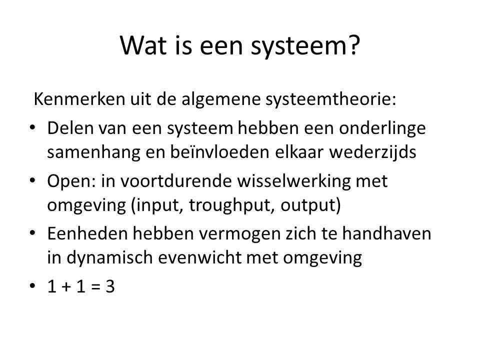 Wat is een systeem? Kenmerken uit de algemene systeemtheorie: Delen van een systeem hebben een onderlinge samenhang en beïnvloeden elkaar wederzijds O
