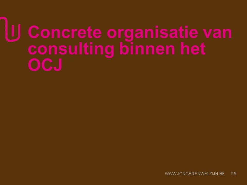 WWW.JONGERENWELZIJN.BE P 5 Concrete organisatie van consulting binnen het OCJ