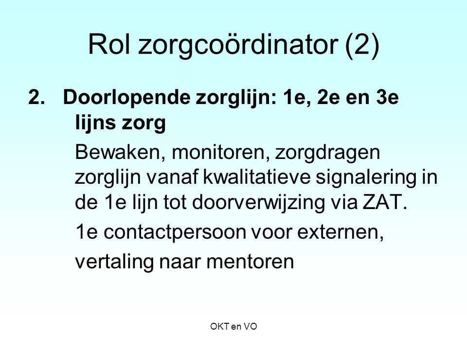 Rol zorgcoördinator (2) 2. Doorlopende zorglijn: 1e, 2e en 3e lijns zorg Bewaken, monitoren, zorgdragen zorglijn vanaf kwalitatieve signalering in de