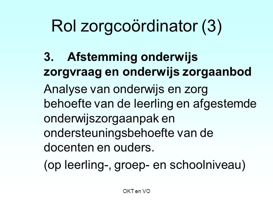 Rol zorgcoördinator (3) 3. Afstemming onderwijs zorgvraag en onderwijs zorgaanbod Analyse van onderwijs en zorg behoefte van de leerling en afgestemde