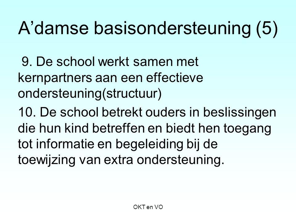 A'damse basisondersteuning (5) 9. De school werkt samen met kernpartners aan een effectieve ondersteuning(structuur) 10. De school betrekt ouders in b