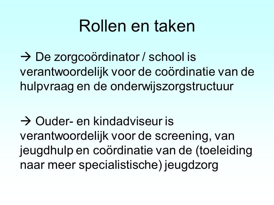  De zorgcoördinator / school is verantwoordelijk voor de coördinatie van de hulpvraag en de onderwijszorgstructuur  Ouder- en kindadviseur is verant