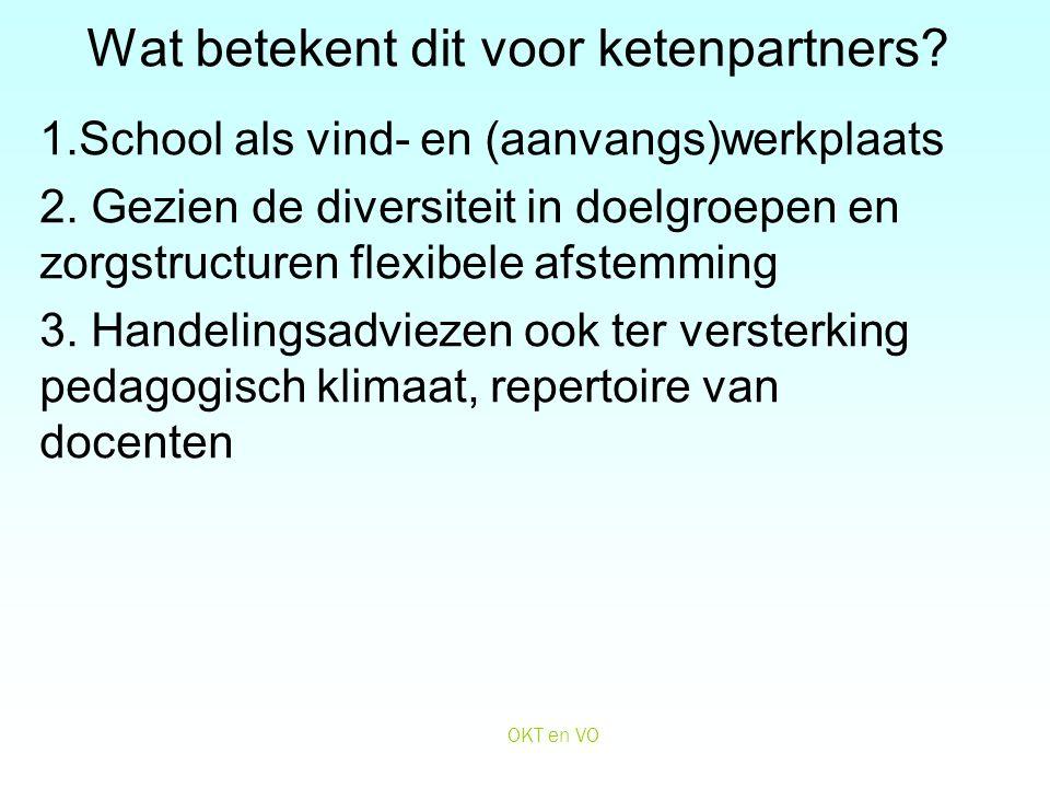 Wat betekent dit voor ketenpartners? 1.School als vind- en (aanvangs)werkplaats 2. Gezien de diversiteit in doelgroepen en zorgstructuren flexibele af
