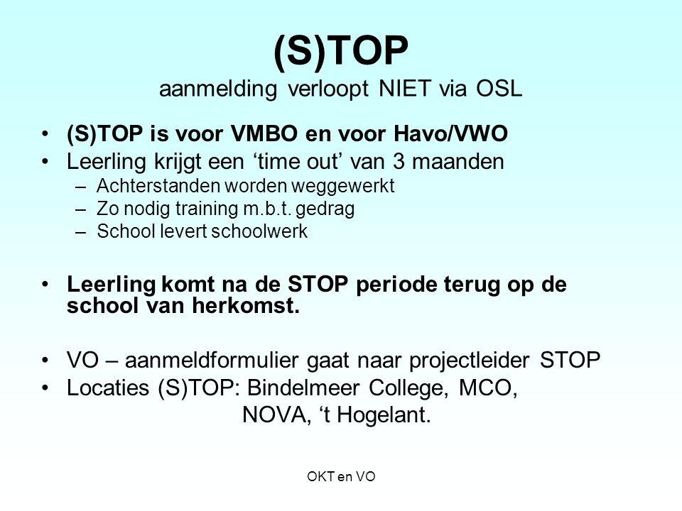 (S)TOP aanmelding verloopt NIET via OSL (S)TOP is voor VMBO en voor Havo/VWO Leerling krijgt een 'time out' van 3 maanden –Achterstanden worden weggew
