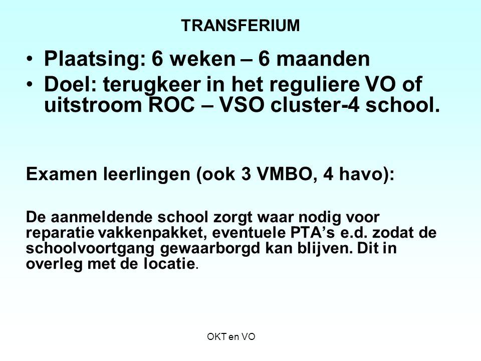 TRANSFERIUM Plaatsing: 6 weken – 6 maanden Doel: terugkeer in het reguliere VO of uitstroom ROC – VSO cluster-4 school. Examen leerlingen (ook 3 VMBO,