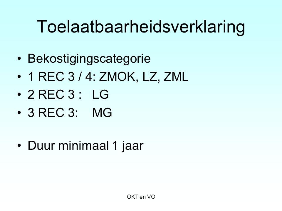 Bekostigingscategorie 1 REC 3 / 4: ZMOK, LZ, ZML 2 REC 3 : LG 3 REC 3: MG Duur minimaal 1 jaar OKT en VO Toelaatbaarheidsverklaring