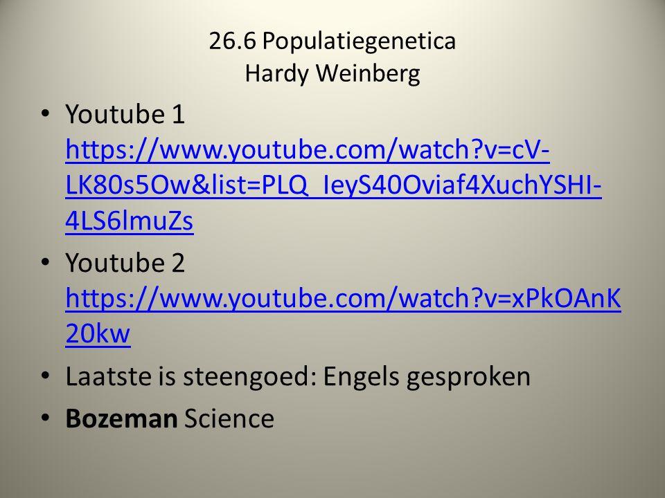 26.6 Populatiegenetica Hardy Weinberg Youtube 1 https://www.youtube.com/watch?v=cV- LK80s5Ow&list=PLQ_IeyS40Oviaf4XuchYSHI- 4LS6lmuZs https://www.yout