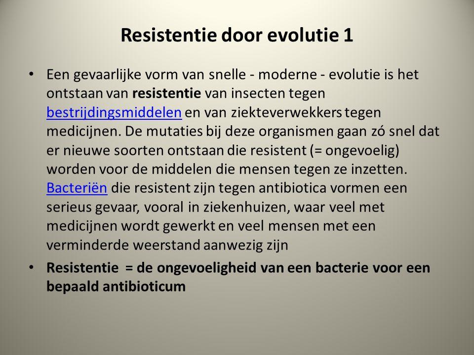 Resistentie door evolutie 1 Een gevaarlijke vorm van snelle - moderne - evolutie is het ontstaan van resistentie van insecten tegen bestrijdingsmiddel
